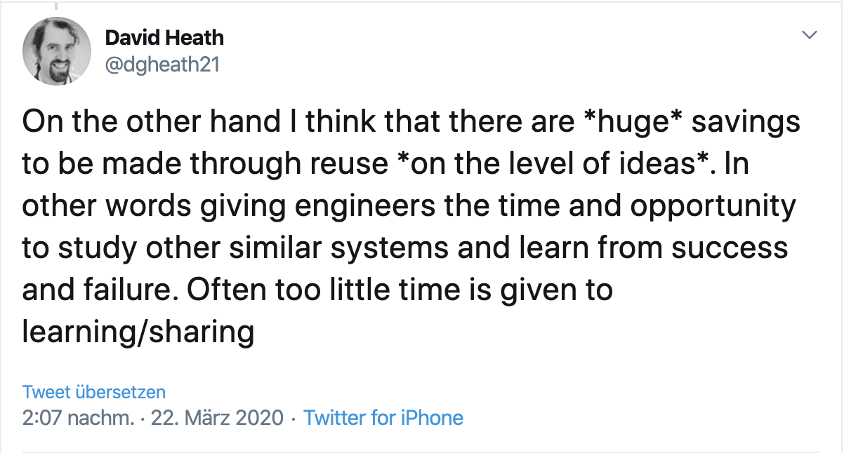 Tweet from David Heath: On the other hand I think that there are huge savings to be made through reuse on the level of ideas. In other words giving engineers the time and opportunity to study other similar systems and learn from success and failure. Often too little time is given to learning/sharing.